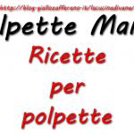 Polpette mania | ricette per polpette