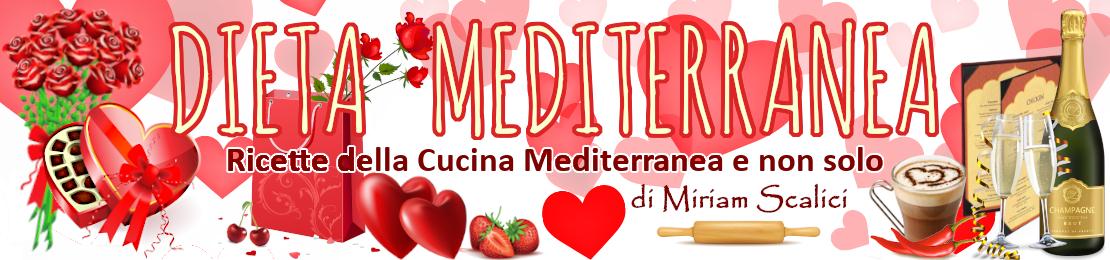 Dieta Mediterranea di Miriam Scalici - Ricette della Cucina Mediterranea e non solo - SAN VALENTINO