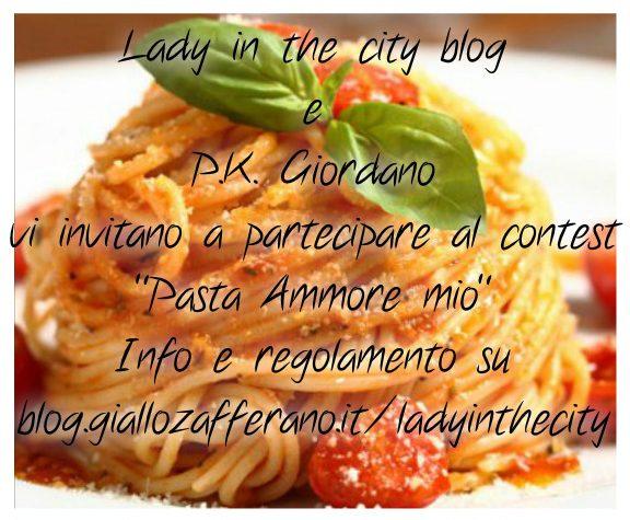"""""""Pasta Ammore mio"""": il contest di Lady in the city e P.K. Giordano dedicato a sua Maestà la Pasta"""