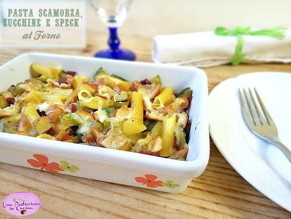 Pasta Scamorza, Zucchine e Speck al Forno