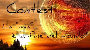 """Il mio contest :la """"mia"""" è la fine del mondo oggi chiude!"""