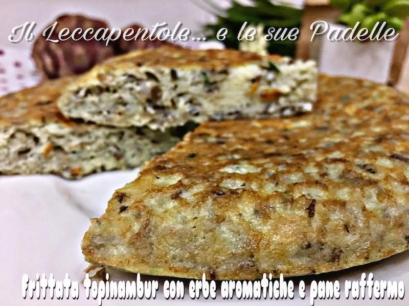 FRITTATA TOPINAMBUR CON ERBE AROMATICHE E PANE RAFFERMO FOTO BLOG 2