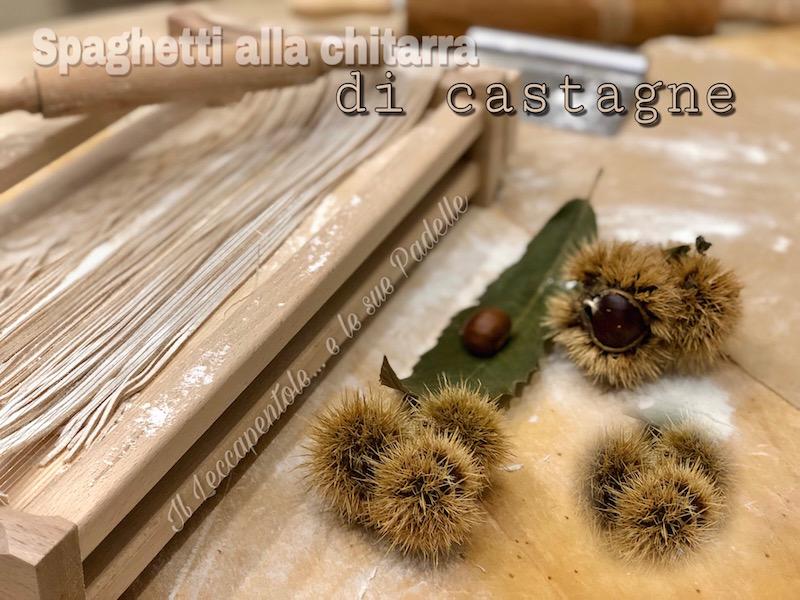 SPAGHETTI ALLA CHITARRA DI CASTAGNE