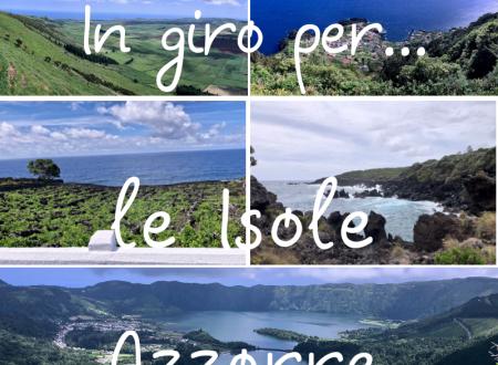 In giro per.. le Isole Azzorre – informazioni generali e consigli utili