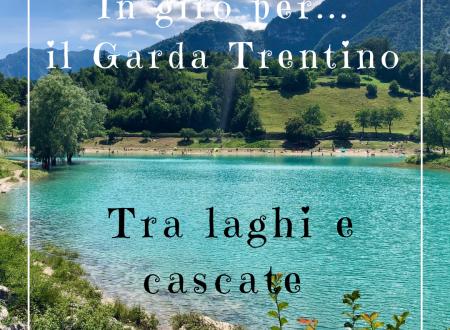 In giro per… il Garda Trentino, tra laghi e cascate