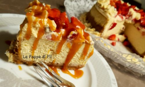 CHEESE CAKE AL CARAMELLO E FRAGOLE