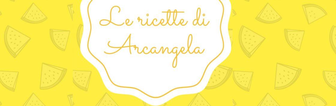 Le ricette di Arcangela