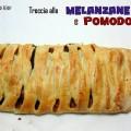 Treccia di pasta sfoglia con Melanzane e pomodoro
