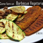 Come fare un Barbecue Vegetariano (e Buonissimo!)