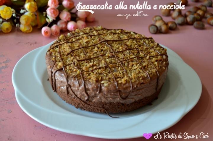 Cheesecake alla nutella e nocciole senza cottura