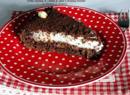 Torta Ripiena di crema al latte e crema Nutella Rocher