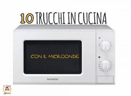 Trucchi in cucina con il microonde – I 10  usi alternativi e le ricette