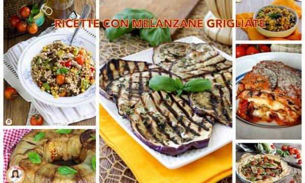 Ricette con le melanzane grigliate – Antipasti, primi piatti e contorni