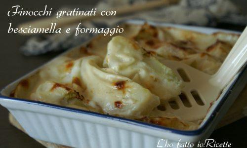 Finocchi gratinati con besciamella e formaggio