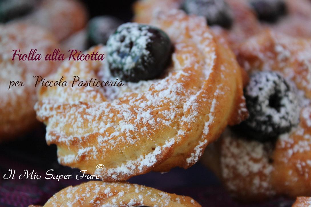 Pasta frolla ricotta per piccola pasticceria blog il mio saper fare