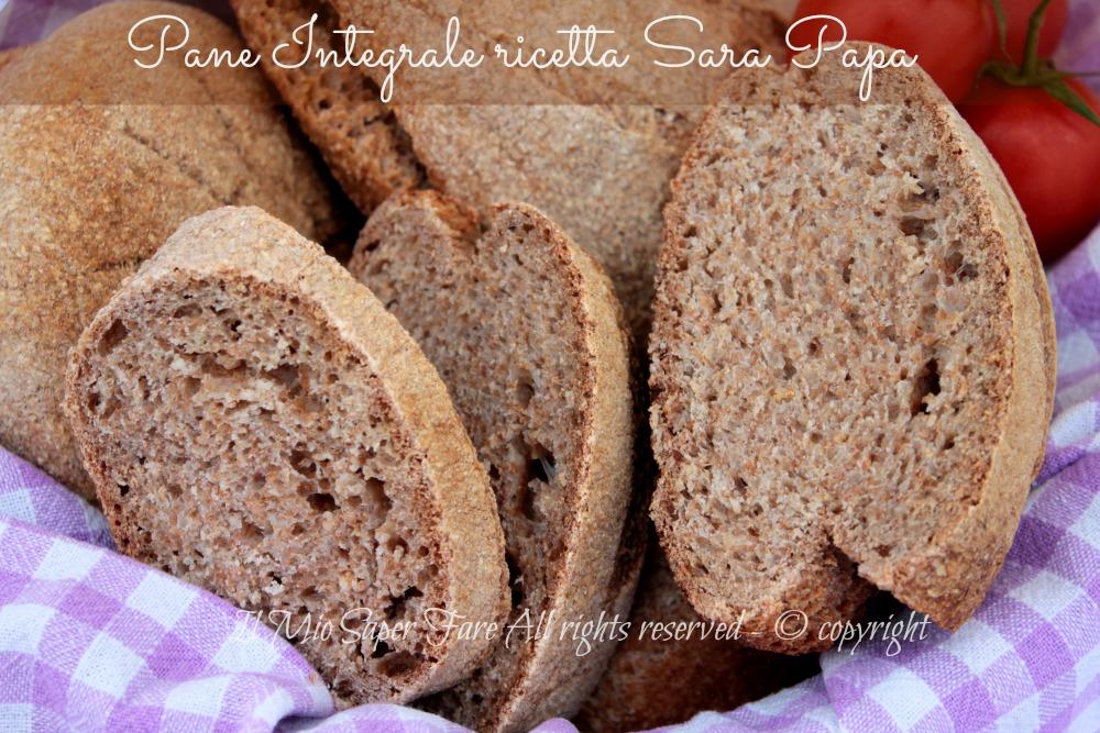 Pane integrale ricetta di Sara Papa il mio saper fare