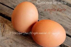 Cuocere le uova alla coque  sode  al tegamino  affogate  strapazzate