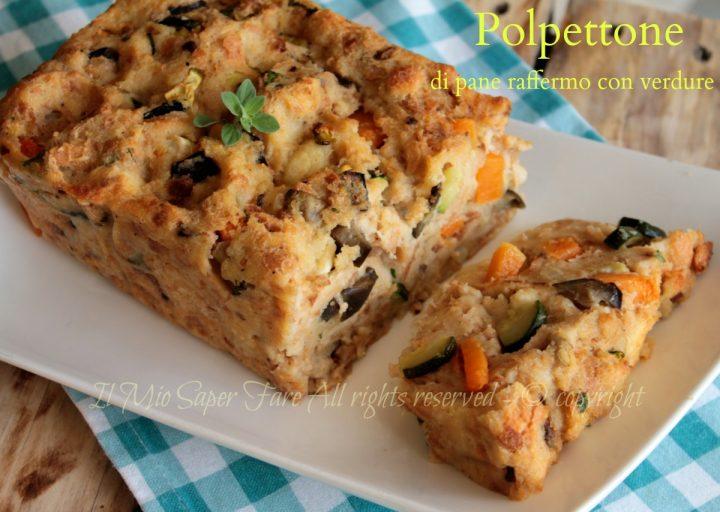 Polpettone di pane raffermo con verdure saltate in padella ricetta il mio saper fare