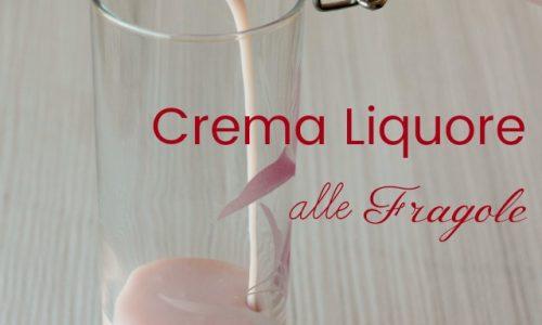 Crema di Liquore alle Fragole vellutata e golosa