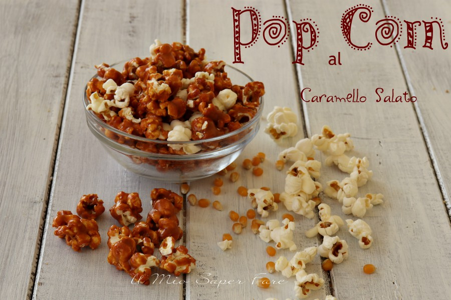 Pop corn al caramello salato ricetta il mio saper fare