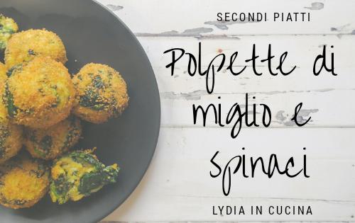 Polpette di miglio e spinaci, ottimo piatto vegetariano