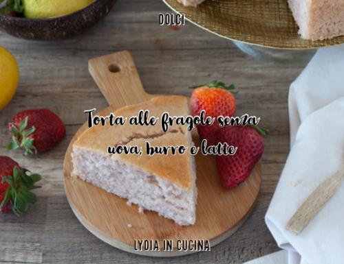 Torta alle fragole senza lattosio e senza uova