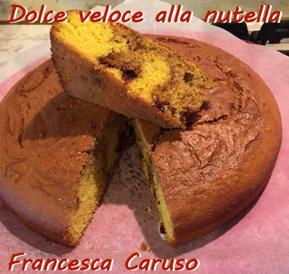 Dolce veloce alla nutella Francesca Caruso mod