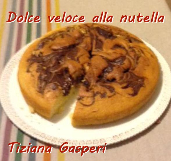 Dolce veloce alla nutella - Tiziana Gasperi mod