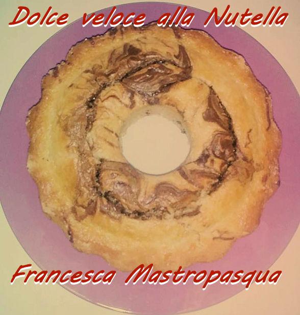dolce veloce alla nutella Francesca Mastropasqua mod