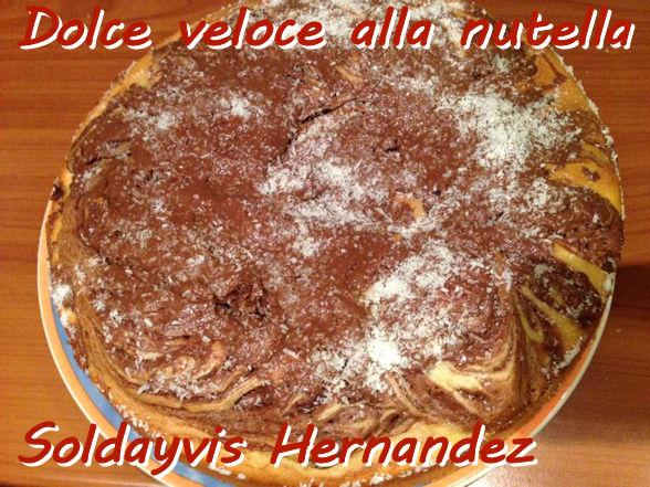 Torta veloce alla nutella Soldayvis Hernandez mod