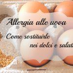 Allergia alle uova – Come sostituirle