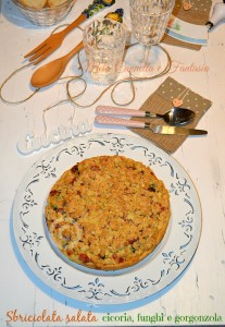 Sbriciolata cicoria, funghi, stracchino e gorgonzola