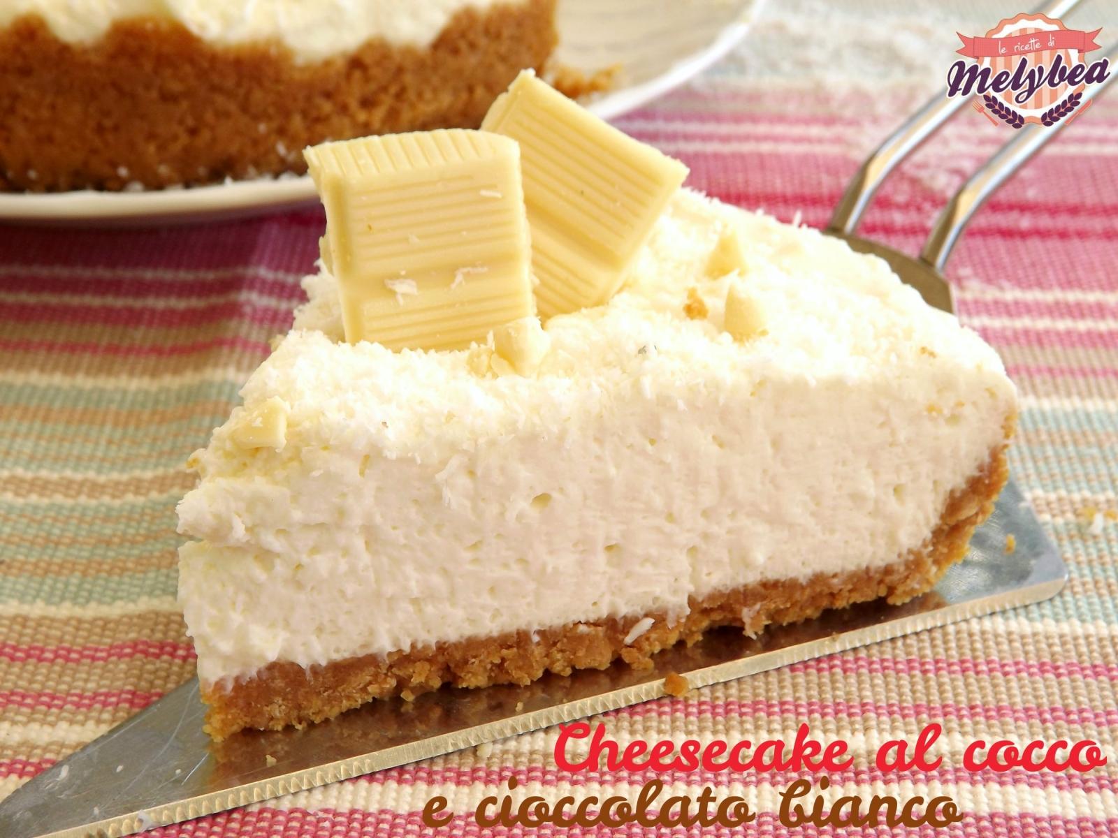 Famoso Cheesecake al cocco e cioccolato bianco - Le ricette di Melybea IU16