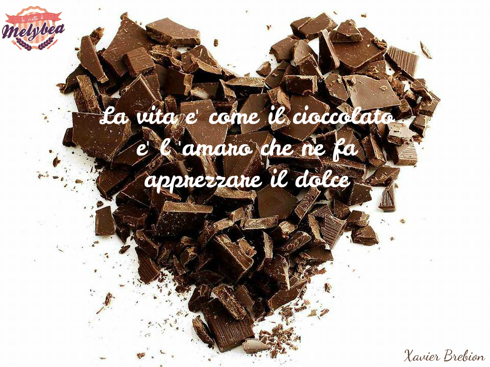 La vita è come il cioccolato, è l'amaro che ne fa apprezzare il dolce