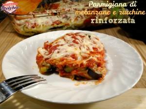 parmigiana di melanzane e zucchine rinforzata