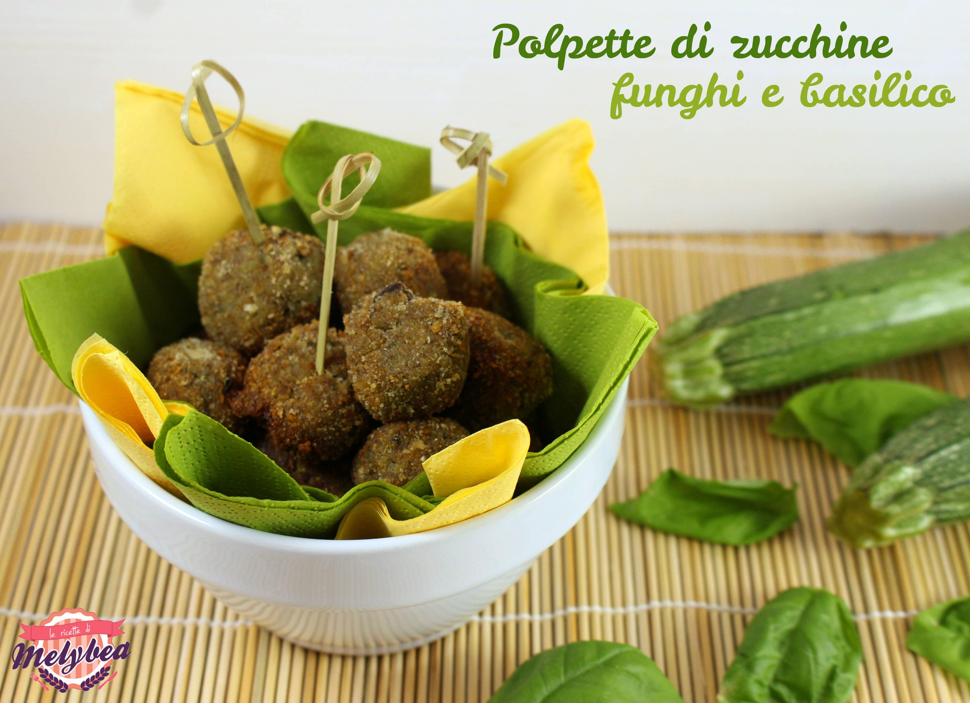 polpette di zucchine funghi e basilico