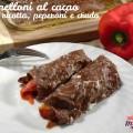 Cannelloni al cacao con ricotta, peperoni e crudo