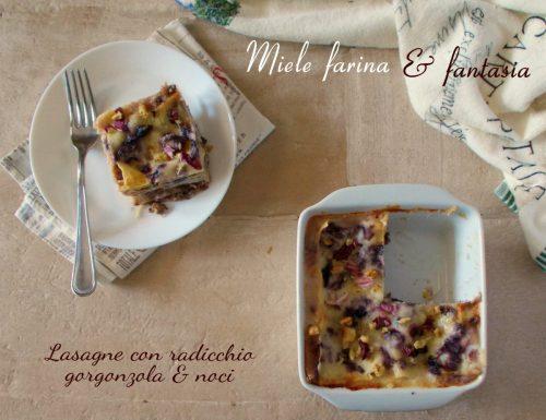 Lasagne con radicchio, gorgonzola dolce e noci