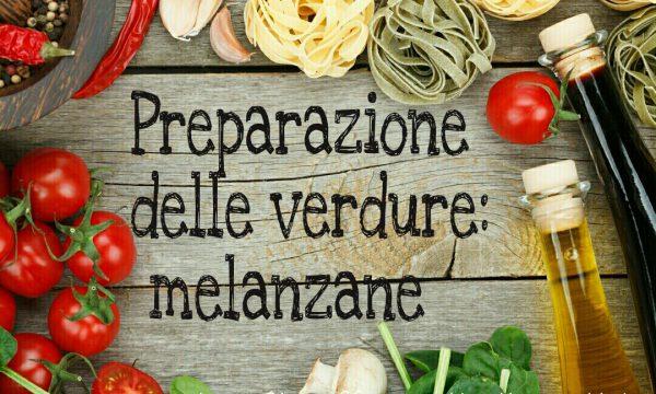 Preparazione delle verdure: melanzane