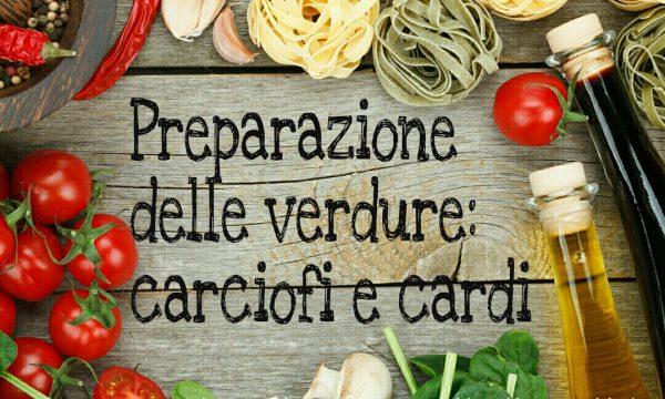 Preparazione delle verdure: carciofi e cardi