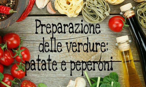 Preparazione delle verdure: patate e peperoni