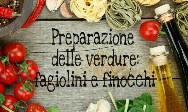 Preparazione delle verdure: fagiolini e finocchi