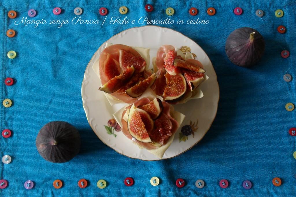 Fichi e Prosciutto in cestino, Mangia senza Pancia