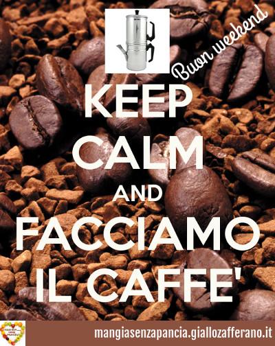 keep calm e facciamo il caffè, buon weekend, buon martedì, diario di una dieta - Giorno 426, Mangia senza Pancia