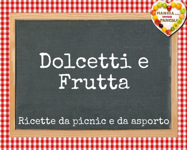 Ricette da picnic e da asporto leggere, dolcetti e frutta, Mangia senza Pancia