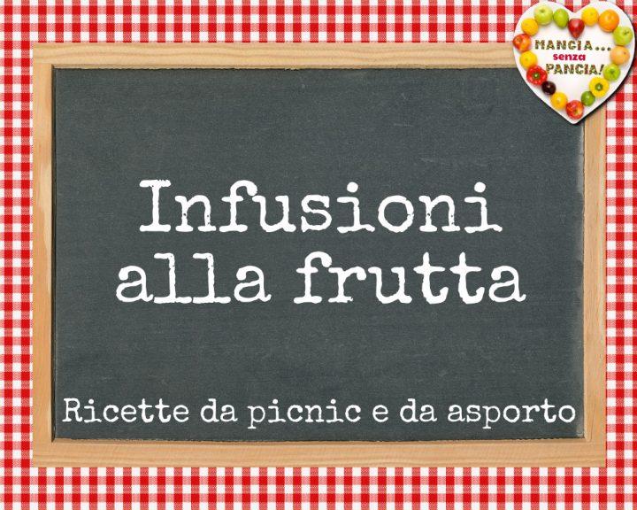 Ricette da picnic e da asporto leggere, infusioni alla frutta, Mangia senza Pancia