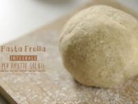 Pasta Frolla integrale per ricette salate perfette!
