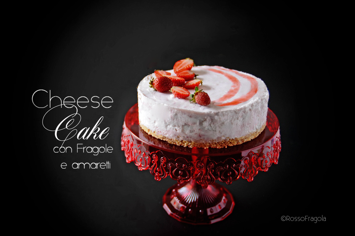 Cheese Cake con fragole e amaretti