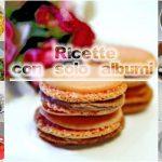 Ricette con solo albumi – come riciclare gli albumi in esubero