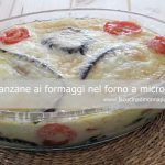 Melanzane ai formaggi ricetta microonde